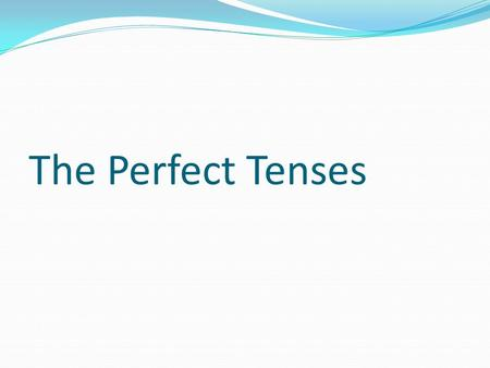 The Perfect Tenses. 1. The present perfect tenses in Spanish are similar to their English equivalents. They consist of a conjugated form of the auxiliary.