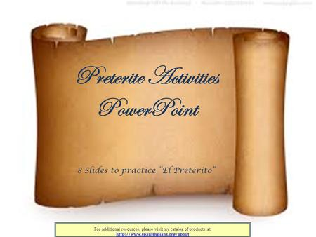 For additional resources, please visit my catalog of products at:  Preterite Activities PowerPoint 8 Slides to practice.
