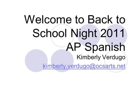 Welcome to Back to School Night 2011 AP Spanish Kimberly Verdugo