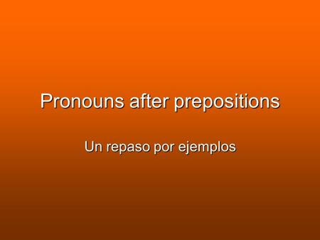 Pronouns after prepositions Un repaso por ejemplos.