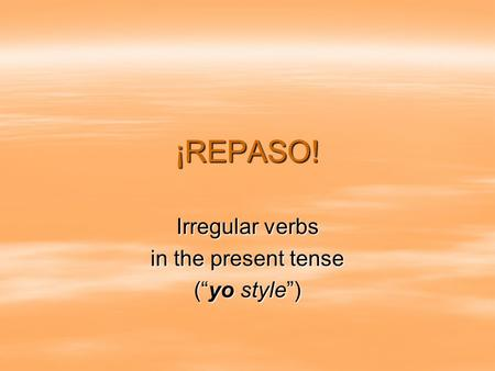 "Irregular verbs in the present tense (""yo style"")"