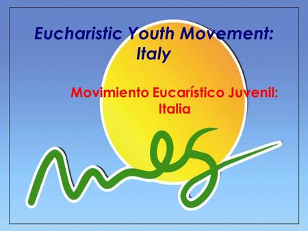 Eucharistic Youth Movement: Italy Movimiento Eucarístico Juvenil: Italia.