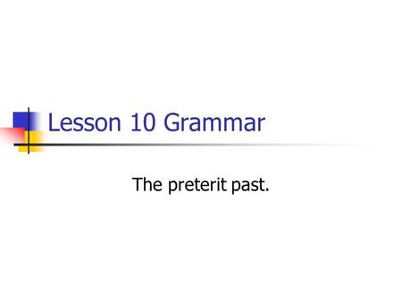 Lesson 10 Grammar The preterit past.. The Preterit (Past) Describes a single completed event in the past. Papá besó a Mamá. Dad kissed mom. Describes.