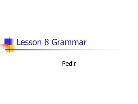 Lesson 8 Grammar Pedir. Pedir means to request or to ask for. In the present it has a spelling change in the yo, tú, ella and ellos forms. Pedir Yo PidoNosotrosPedimos.