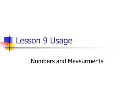Lesson 9 Usage Numbers and Measurments. In Spanish, numbers are written differently. The decimal point and the comma reverse functions: SpanishEnglish.