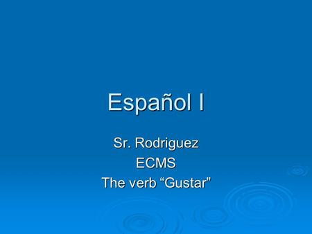 "Sr. Rodriguez ECMS The verb ""Gustar"""
