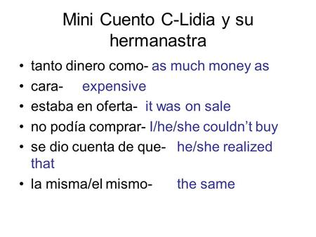 Mini Cuento C-Lidia y su hermanastra tanto dinero como- as much money as cara-expensive estaba en oferta-it was on sale no podía comprar- I/he/she couldnt.