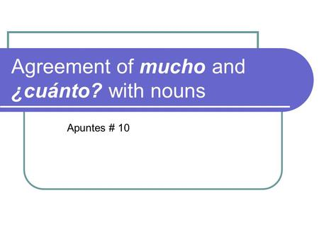 Agreement of mucho and ¿cuánto? with nouns Apuntes # 10.