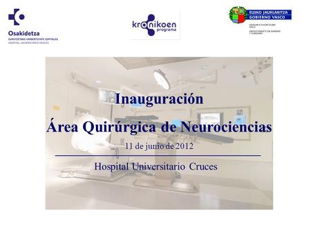 Hospital Universitario Cruces Inauguración Área Quirúrgica de Neurociencias 11 de junio de 2012.