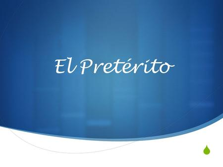 El Pretérito. There are two past tenses in Spanish. 1. El pretérito 2. El imperfecto (Spanish 2)