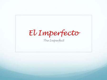 El Imperfecto The Imperfect. Quick Review Spanish has two past tenses the preterite and the imperfect.