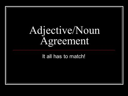 Adjective/Noun Agreement