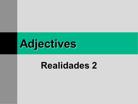 Adjectives Realidades 2 Adjectives Remember that adjectives describe people, places, and things.