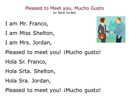 I am Mr. Franco, I am Miss Shelton, I am Mrs. Jordan, Pleased to meet you! ¡Mucho gusto! Hola Sr. Franco, Hola Srta. Shelton, Hola Sra. Jordan, Pleased.