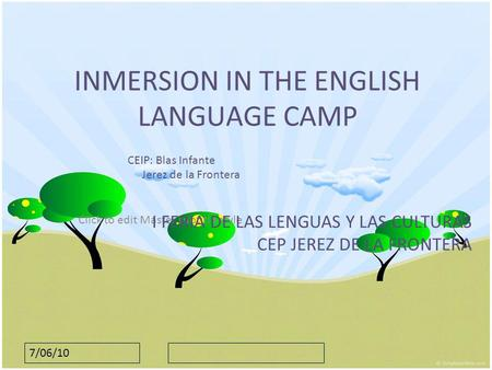 Click to edit Master subtitle style 7/06/10 INMERSION IN THE ENGLISH LANGUAGE CAMP CEIP: Blas Infante Jerez de la Frontera I FERIA DE LAS LENGUAS Y LAS.