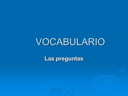 VOCABULARIO Las preguntas. 1. la pregunta (las preguntas) the question (the questions) 2. ¿Qué? What? 3. ¿Quién? Who/Whom? 4. ¿Cuándo? When?