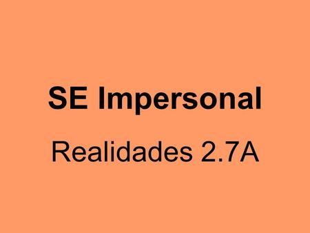 SE Impersonal Realidades 2.7A. In English the passive voice is rarely used. Meat is sold at the butcher shop. Fresh vegetables are sold here.