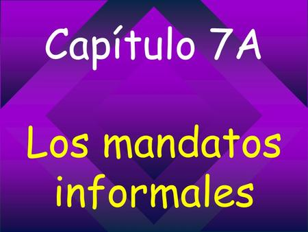 Capítulo 7A Los mandatos informales. infinitive English meaning positive command negative command.