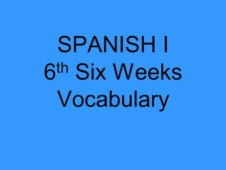 SPANISH I 6 th Six Weeks Vocabulary. El estómago stomach.