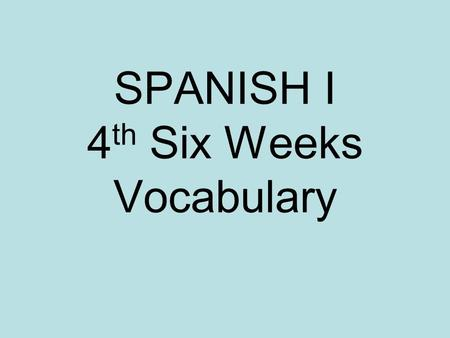 SPANISH I 4 th Six Weeks Vocabulary. -astro(a) Step ___ Ex. Brother Stepbrother hermano hermanastro.