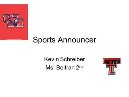 Sports Announcer Kevin Schreiber Ms. Beltran 2 nd.