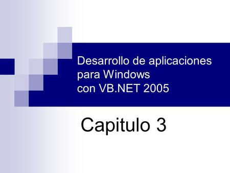 Desarrollo de aplicaciones para Windows con VB.NET 2005 Capitulo 3.