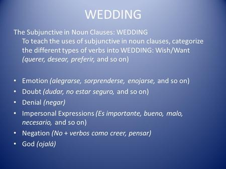 WEDDING The Subjunctive in Noun Clauses: WEDDING To teach the uses of subjunctive in noun clauses, categorize the different types of verbs into WEDDING: