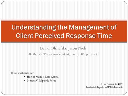 David Olshefski, Jason Nieh SIGMetrics/Performance, ACM, Junio 2006, pp. 26-30 Understanding the Management of Client Perceived Response Time Paper analizado.