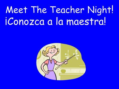 Meet The Teacher Night ! ¡Conozca a la maestra!. Bilingual Program programa bilingüe Spanish Instruction: Reading, Writing, Spelling, Social Studies Enseñanza.