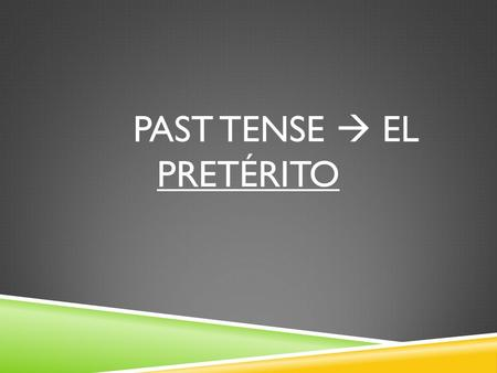 PAST TENSE EL PRETÉRITO. 3. VERBS THAT END IN A VOWEL.