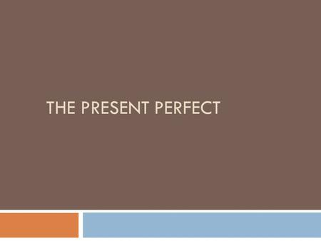 THE PRESENT PERFECT The Present Perfect In English we form the Present Perfect tense by conjugating the verb HAVE and adding the past participle of the.