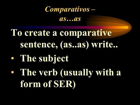 To create a comparative sentence, (as..as) write.. The subject