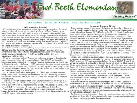 Bobcats Roar January 2007 Newsletter Wednesday, January 24,2007 A Note from Our Principal We have begun the second semester of school and we are in it.