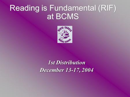Reading is Fundamental (RIF) at BCMS 1st Distribution December 13-17, 2004 1st Distribution December 13-17, 2004.