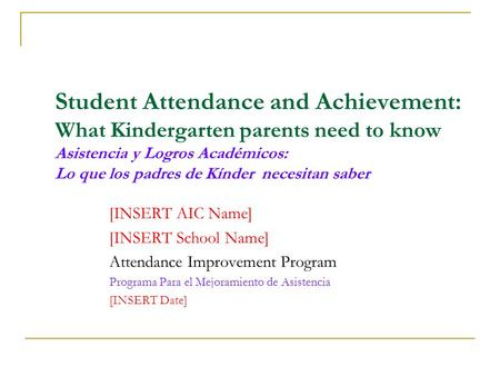 Student Attendance and Achievement: What Kindergarten parents need to know Asistencia y Logros Académicos: Lo que los padres de Kínder necesitan saber.