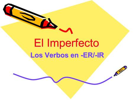 El Imperfecto Los Verbos en -ER/-IR. El Imperfecto Usos del Imperfecto: –Express habitual or repeated actions/events in the past –Actions without definite.