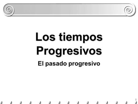 1 Los tiempos Progresivos El pasado progresivo 2 Los tiempos progresivos hoypasadofuturo The present progressive describes an action that is in process.