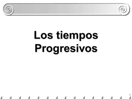 1 Los tiempos Progresivos 2 Los tiempos progresivos hoypasadofuturo The present progressive describes an action that is in process at the moment we are.