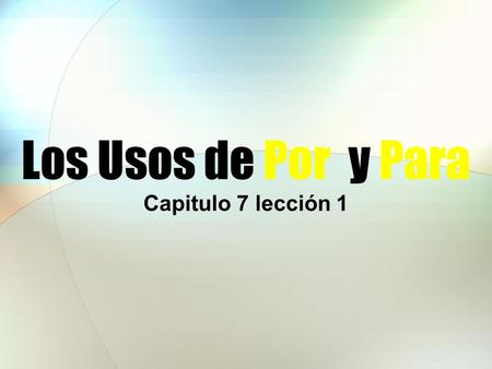 Los Usos de Por y Para Capitulo 7 lección 1. The Uses of Por and Para Both por and para are prepositions and their usages are quite different.