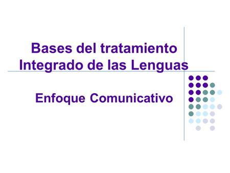Bases del tratamiento Integrado de las Lenguas Enfoque Comunicativo