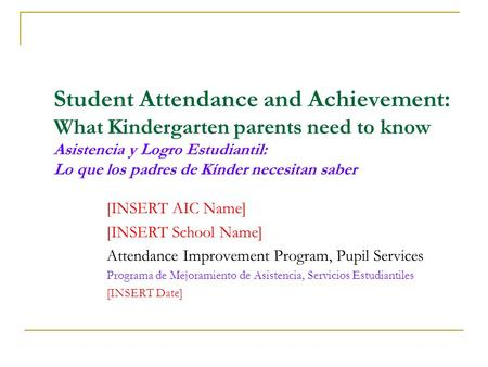 Student Attendance and Achievement: What Kindergarten parents need to know Asistencia y Logro Estudiantil: Lo que los padres de Kínder necesitan saber.