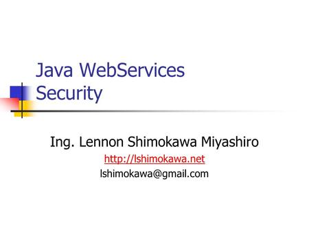Java WebServices Security Ing. Lennon Shimokawa Miyashiro