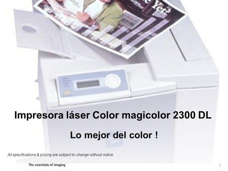 1 All specifications & pricing are subject to change without notice Impresora láser Color magicolor 2300 DL Lo mejor del color !