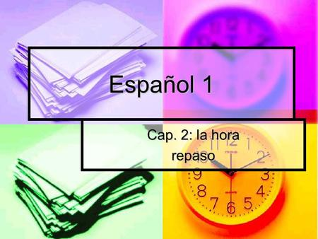 Español 1 Cap. 2: la hora repaso. Traduzca la expresión al español It is one oclock. It is one oclock. Es la una. Es la una. It is seven oclock. It is.