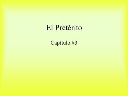 El Pretérito Capítulo #3 The Preterit tense describes a completed past action. Examples: I entered the room. He bought a book. We had a bad day.
