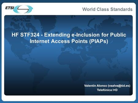 HF STF324 - Extending e-Inclusion for Public Internet Access Points (PIAPs) Valentín Alonso Telefónica I+D.