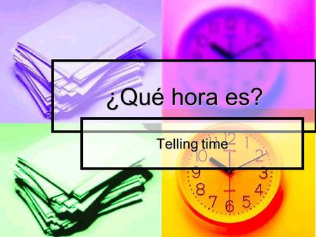 ¿Qué hora es? Telling time. Telling Time On the Hour Para decir la hora… Para decir la hora… Es la una=Its 1:00 Es la una=Its 1:00 Son las dos – once.