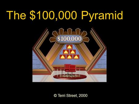 The $100,000 Pyramid © Terri Street, 2000.