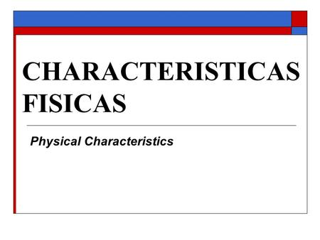 CHARACTERISTICAS FISICAS Physical Characteristics.