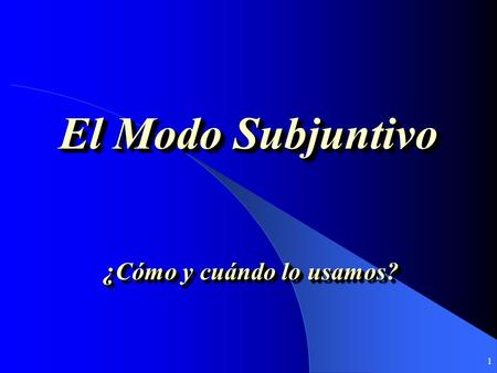 1 El Modo Subjuntivo ¿Cómo y cuándo lo usamos? 2 Los Modos Verbales: El Modo Subjuntivo is not a tense; rather, it is a mood. Tense refers to when an.